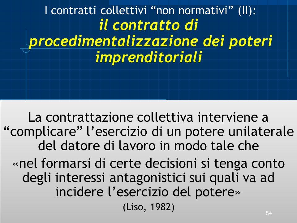 La contrattazione collettiva interviene a complicare lesercizio di un potere unilaterale del datore di lavoro in modo tale che «nel formarsi di certe