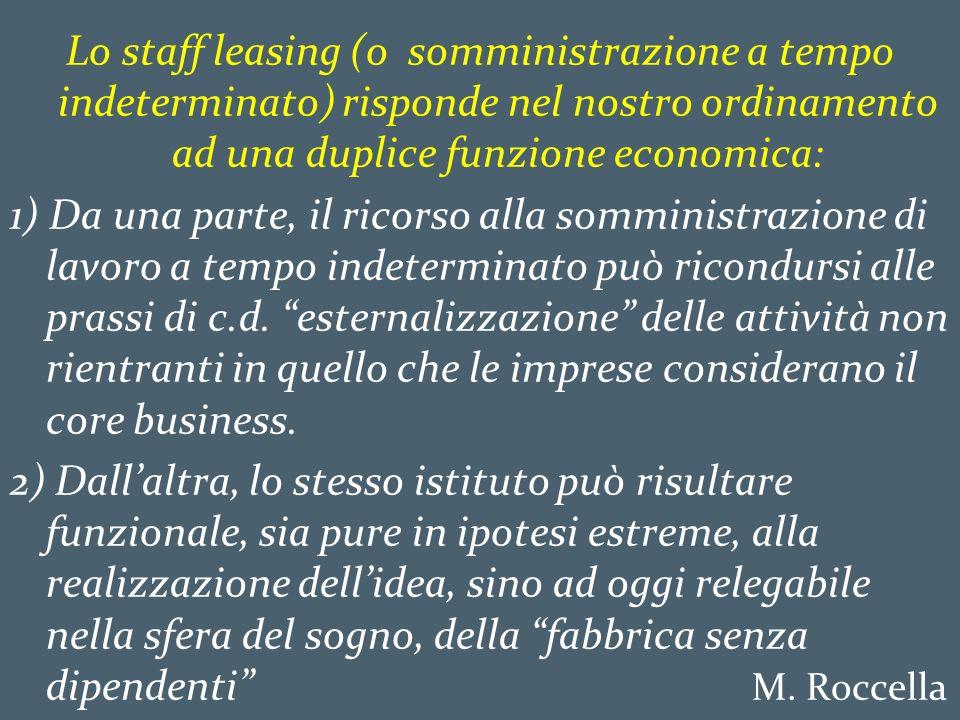 Lo staff leasing (o somministrazione a tempo indeterminato) risponde nel nostro ordinamento ad una duplice funzione economica: 1) Da una parte, il ric