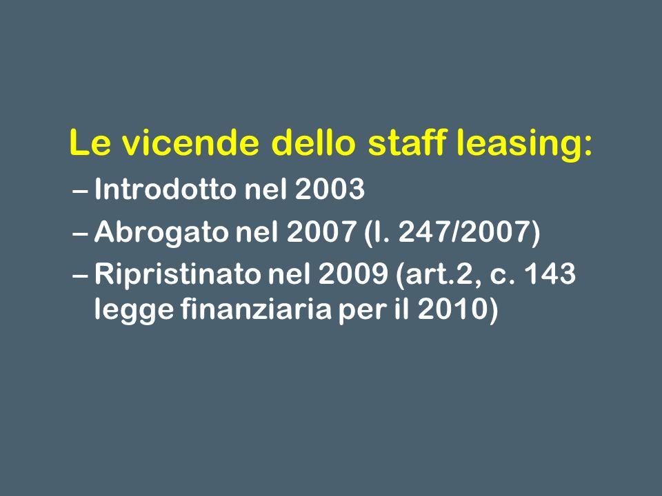 Le vicende dello staff leasing: –Introdotto nel 2003 –Abrogato nel 2007 (l.