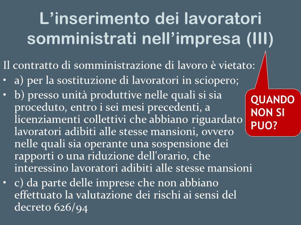 Linserimento dei lavoratori somministrati nellimpresa (III) Il contratto di somministrazione di lavoro è vietato: a) per la sostituzione di lavoratori