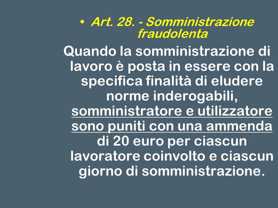 Art. 28. - Somministrazione fraudolenta Quando la somministrazione di lavoro è posta in essere con la specifica finalità di eludere norme inderogabili