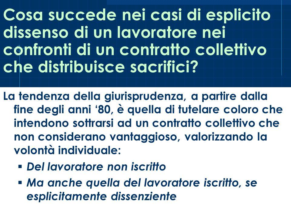 Cosa succede nei casi di esplicito dissenso di un lavoratore nei confronti di un contratto collettivo che distribuisce sacrifici? La tendenza della gi
