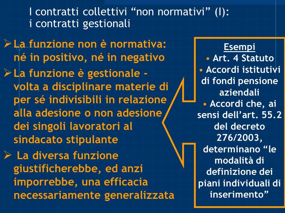 I contratti collettivi non normativi (I): i contratti gestionali La funzione non è normativa: né in positivo, né in negativo La funzione è gestionale
