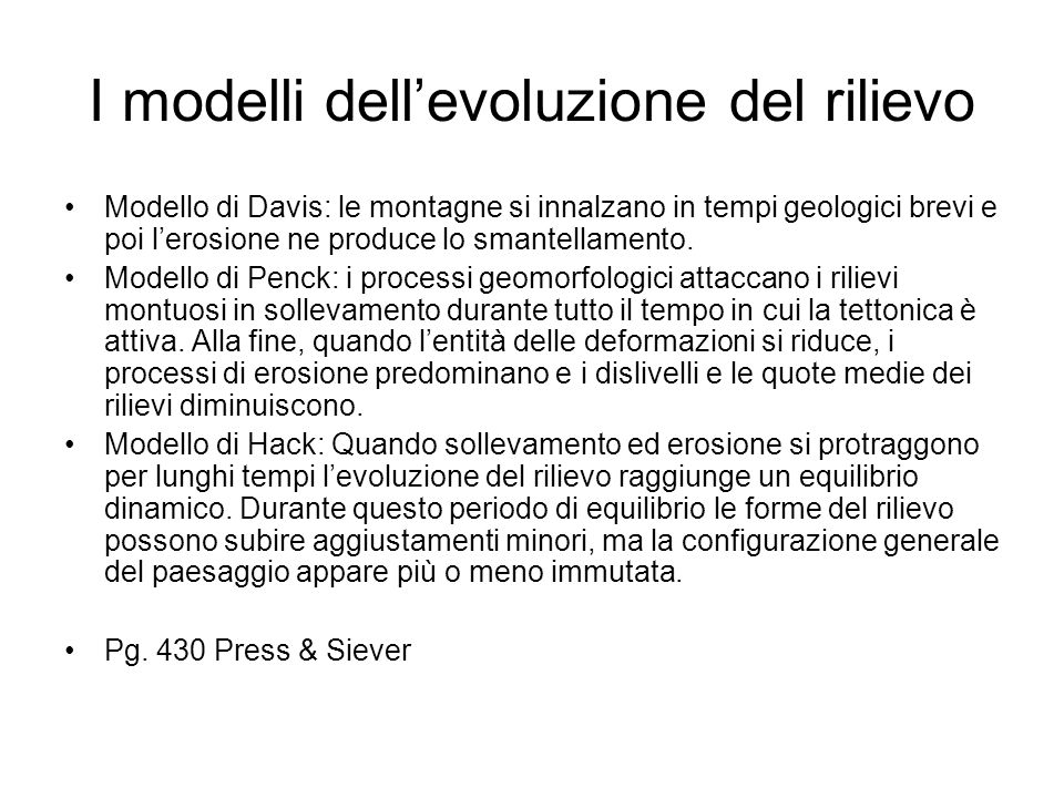 I modelli dellevoluzione del rilievo Modello di Davis: le montagne si innalzano in tempi geologici brevi e poi lerosione ne produce lo smantellamento.