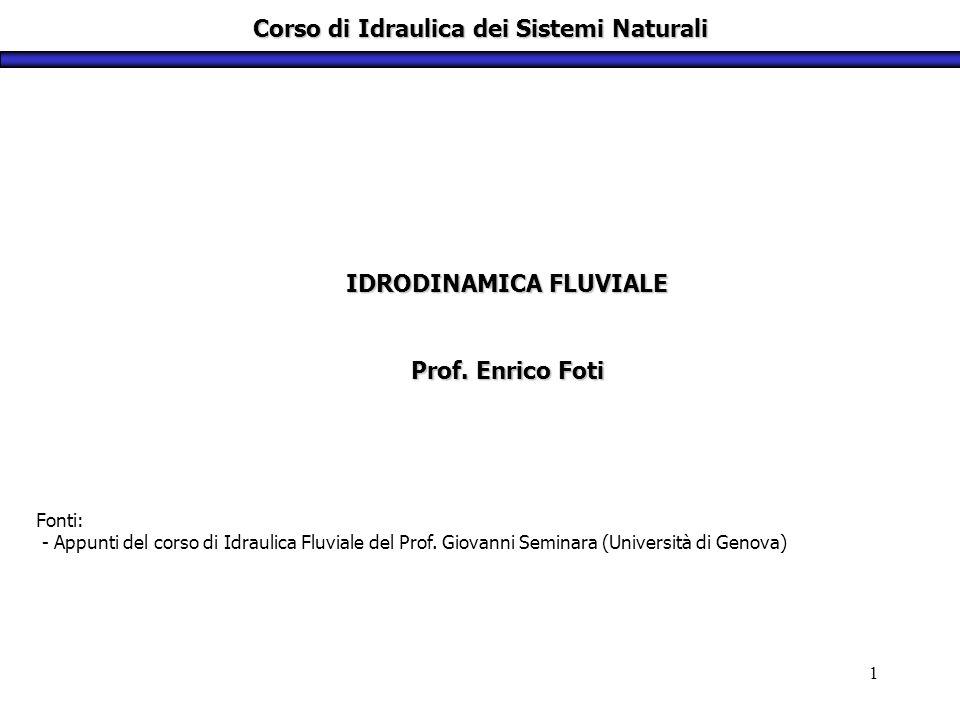 1 Corso di Idraulica dei Sistemi Naturali Fonti: - Appunti del corso di Idraulica Fluviale del Prof. Giovanni Seminara (Università di Genova) IDRODINA
