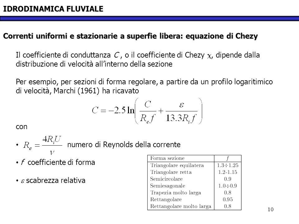 10 IDRODINAMICA FLUVIALE Correnti uniformi e stazionarie a superfie libera: equazione di Chezy Il coefficiente di conduttanza C, o il coefficiente di