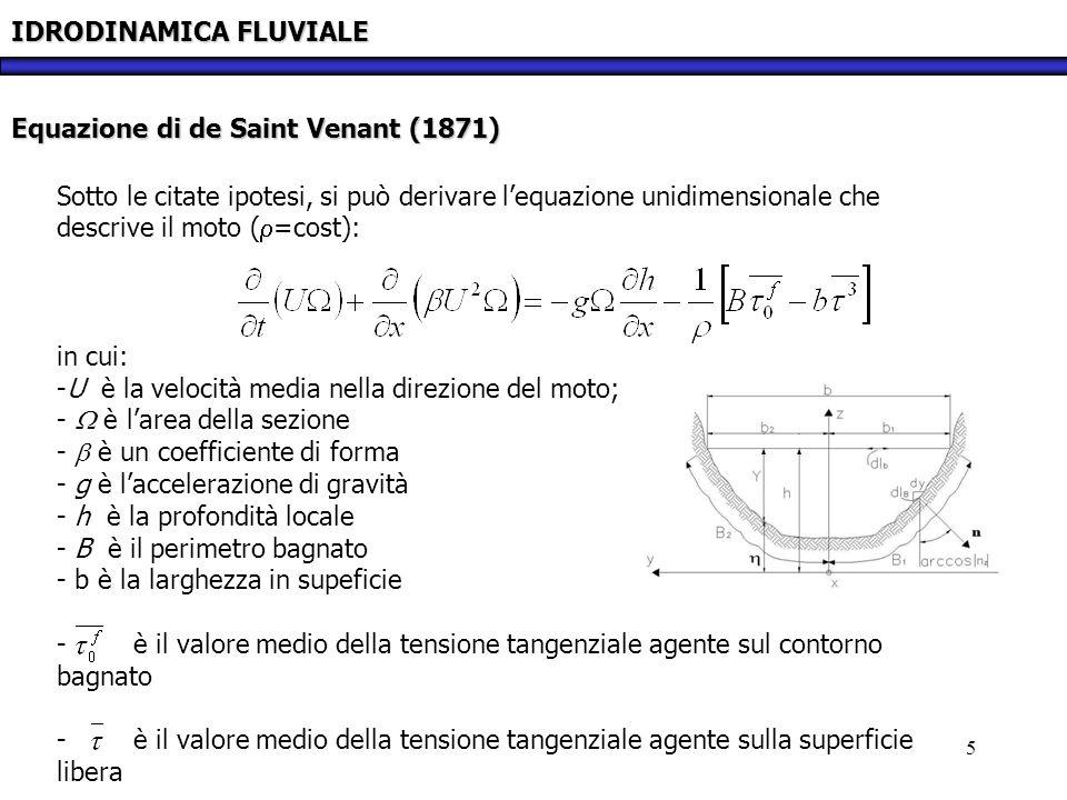 5 IDRODINAMICA FLUVIALE Equazione di de Saint Venant (1871) Sotto le citate ipotesi, si può derivare lequazione unidimensionale che descrive il moto (