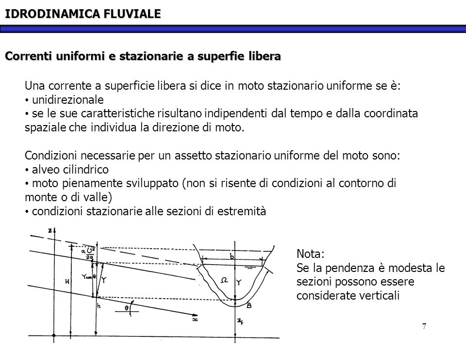 18 IDRODINAMICA FLUVIALE Correnti stazionarie a superfie libera: il caso degli alvei naturali Definito il numero di Froude come Segue che a meno del coefficiente correttivo, si ha F>1 per le correnti veloci e F<1 per le correnti lente.