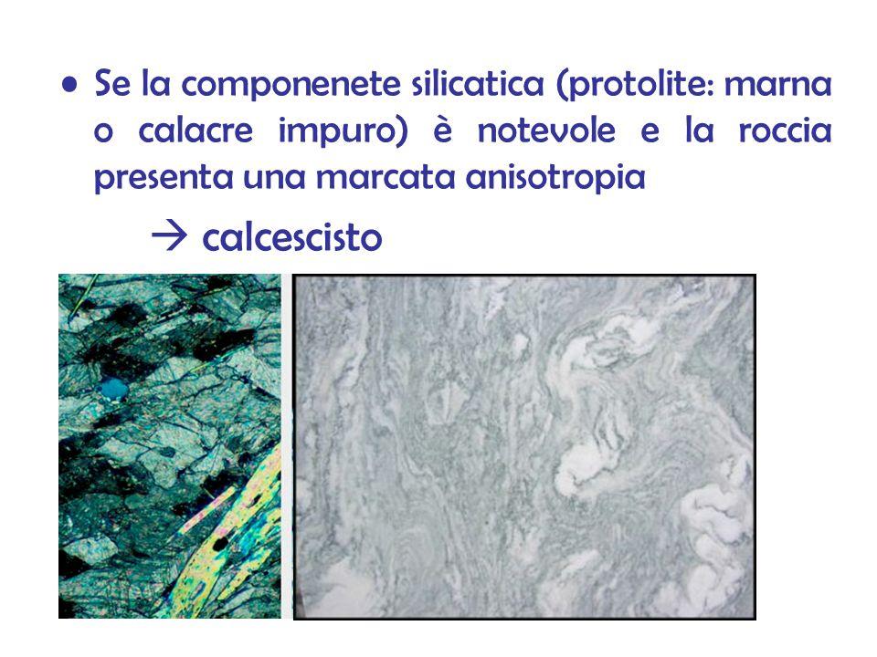 Se la componenete silicatica (protolite: marna o calacre impuro) è notevole e la roccia presenta una marcata anisotropia calcescisto