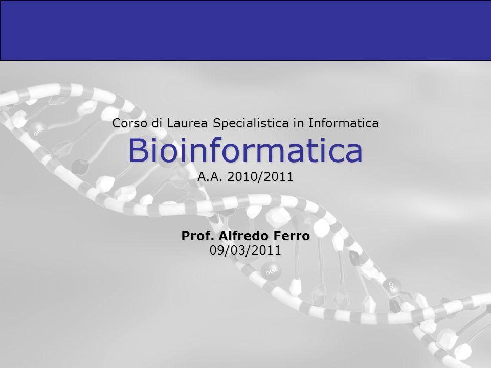 Corso di Laurea Specialistica in Informatica Bioinformatica A.A. 2010/2011 Prof. Alfredo Ferro 09/03/2011
