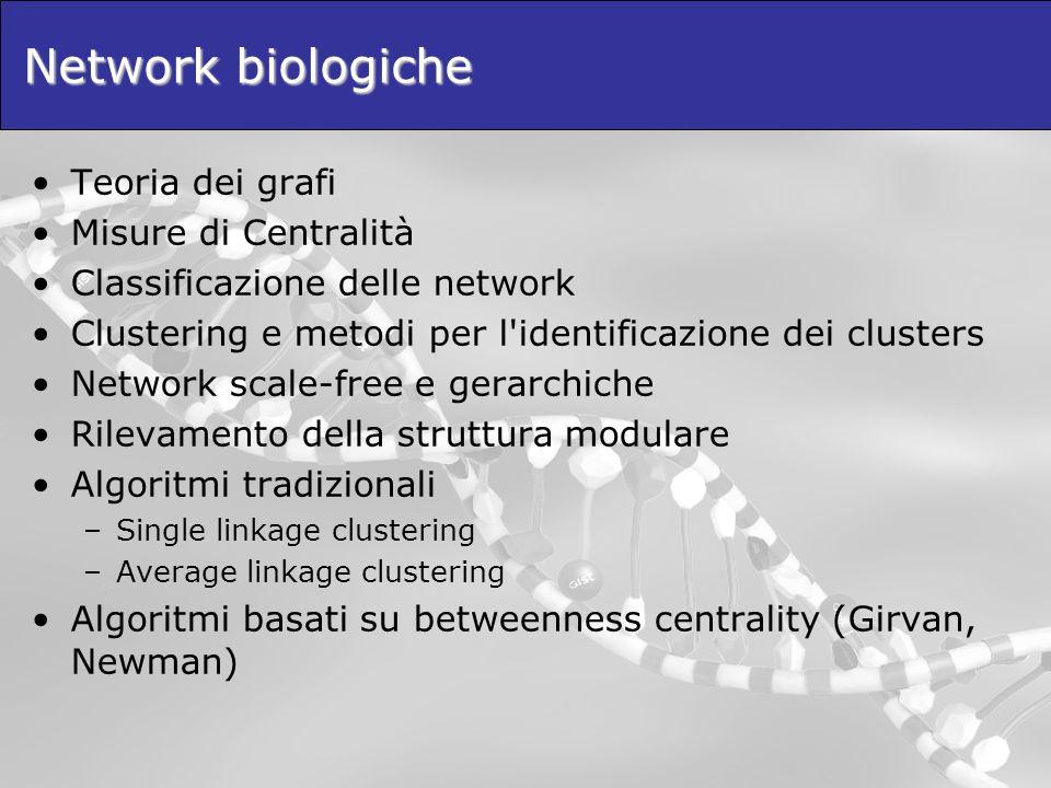 Network biologiche Teoria dei grafi Misure di Centralità Classificazione delle network Clustering e metodi per l'identificazione dei clusters Network