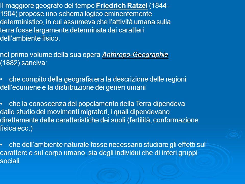 Il maggiore geografo del tempo Friedrich Ratzel (1844- 1904) propose uno schema logico eminentemente deterministico, in cui assumeva che lattività uma