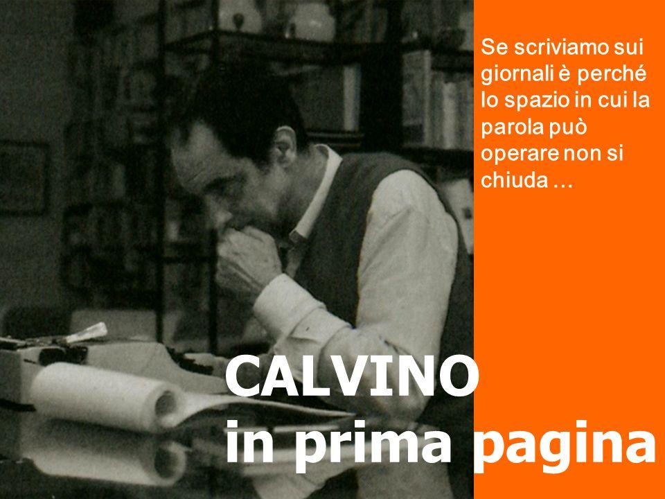 Calvino quotidiano Vedi, il giornalismo degli articoli di fondo non credo sia fatto per me.