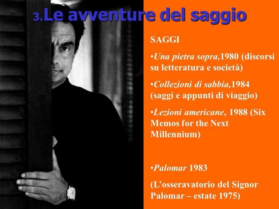 3. Le avventure del saggio SAGGI Una pietra sopra,1980 (discorsi su letteratura e società) Collezioni di sabbia,1984 (saggi e appunti di viaggio) Lezi
