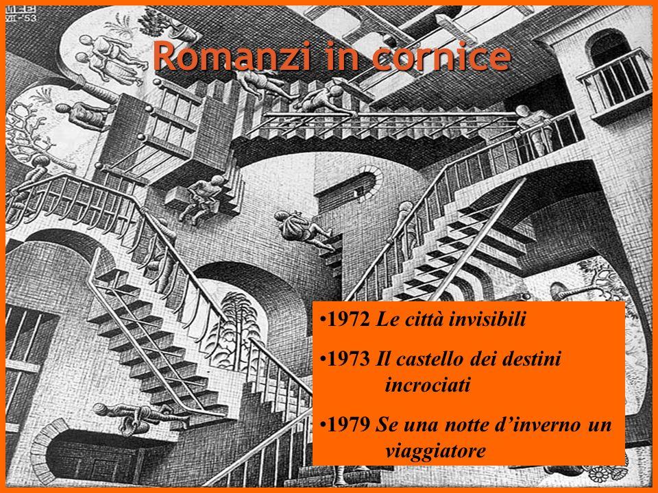 Romanzi in cornice 1972 Le città invisibili 1973 Il castello dei destini incrociati 1979 Se una notte dinverno un viaggiatore