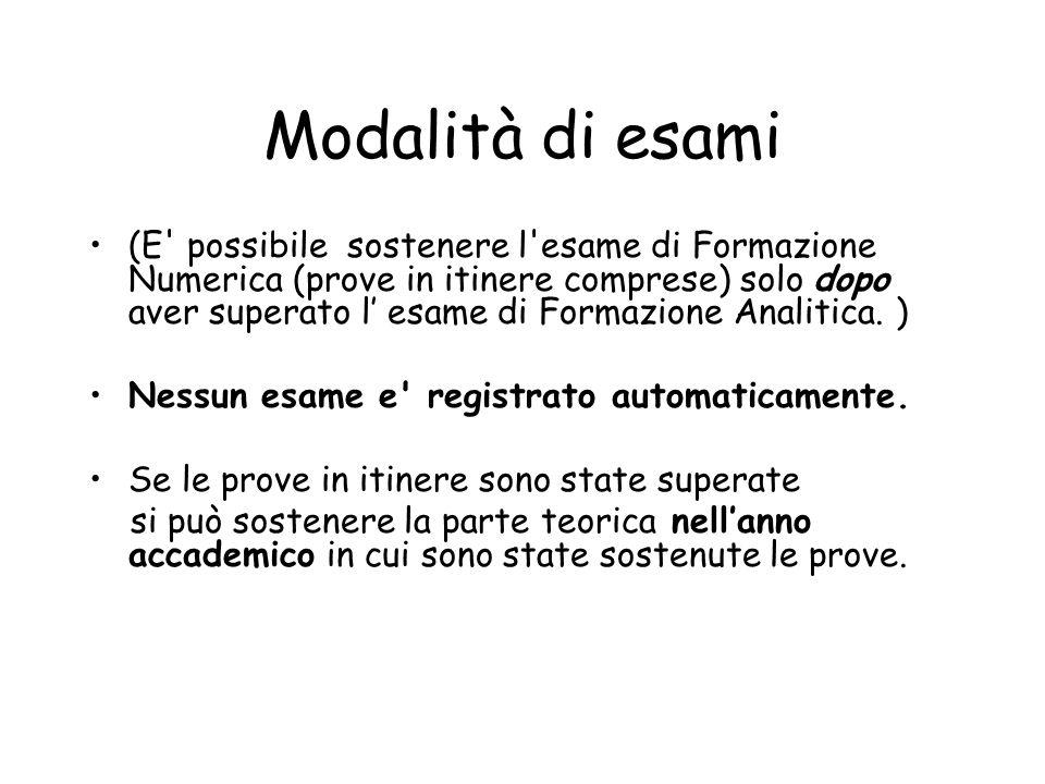 Modalità di esami (E' possibile sostenere l'esame di Formazione Numerica (prove in itinere comprese) solo dopo aver superato l esame di Formazione Ana