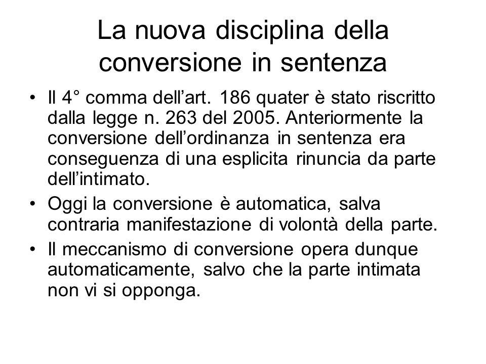 La nuova disciplina della conversione in sentenza Il 4° comma dellart. 186 quater è stato riscritto dalla legge n. 263 del 2005. Anteriormente la conv