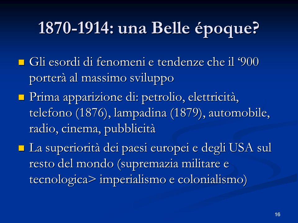 1870-1914: una Belle époque? Gli esordi di fenomeni e tendenze che il 900 porterà al massimo sviluppo Gli esordi di fenomeni e tendenze che il 900 por