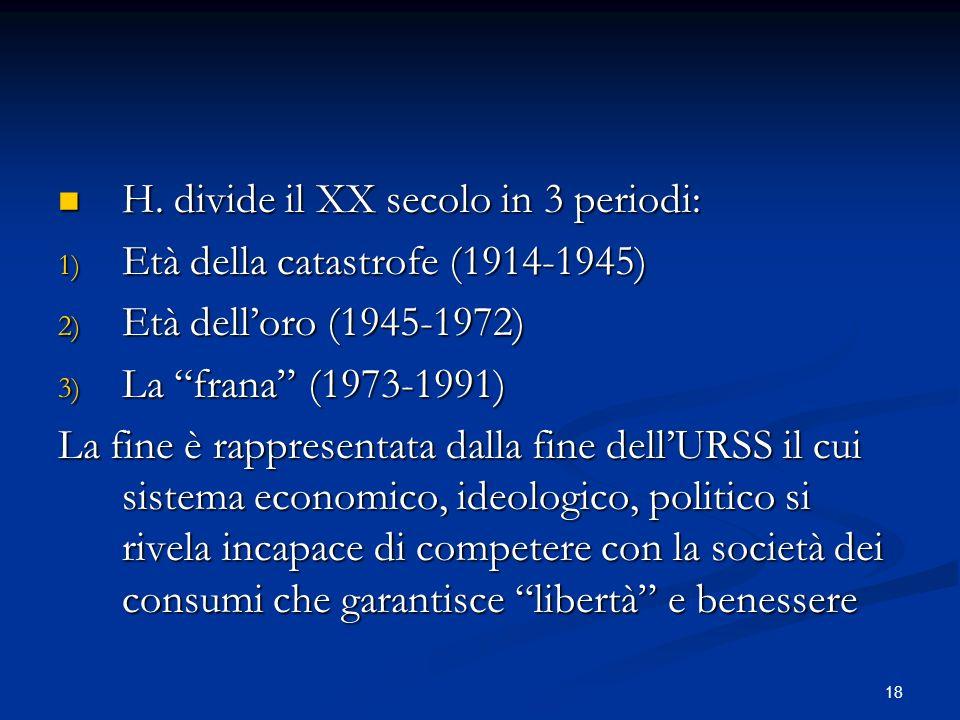 18 H. divide il XX secolo in 3 periodi: H. divide il XX secolo in 3 periodi: 1) Età della catastrofe (1914-1945) 2) Età delloro (1945-1972) 3) La fran
