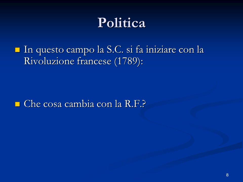 8 Politica In questo campo la S.C. si fa iniziare con la Rivoluzione francese (1789): In questo campo la S.C. si fa iniziare con la Rivoluzione france