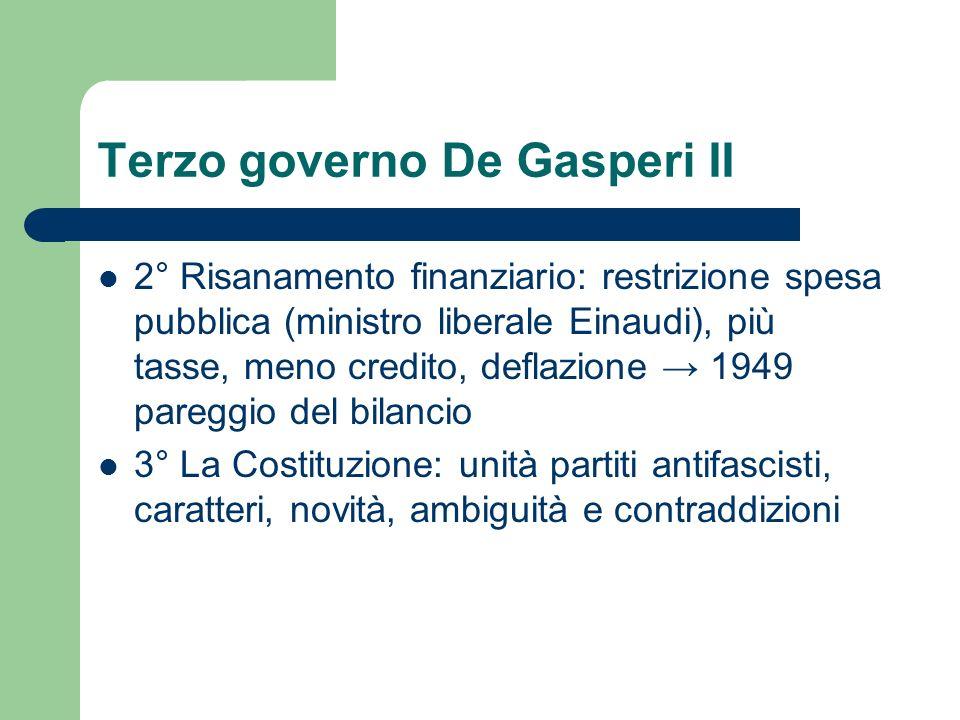 Terzo governo De Gasperi II 2° Risanamento finanziario: restrizione spesa pubblica (ministro liberale Einaudi), più tasse, meno credito, deflazione 19