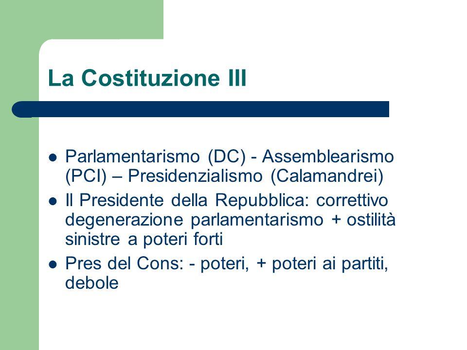 La Costituzione III Parlamentarismo (DC) - Assemblearismo (PCI) – Presidenzialismo (Calamandrei) Il Presidente della Repubblica: correttivo degenerazi