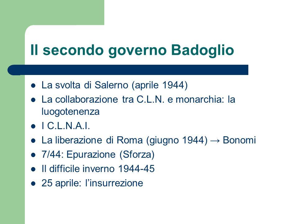 Il secondo governo Badoglio La svolta di Salerno (aprile 1944) La collaborazione tra C.L.N. e monarchia: la luogotenenza I C.L.N.A.I. La liberazione d