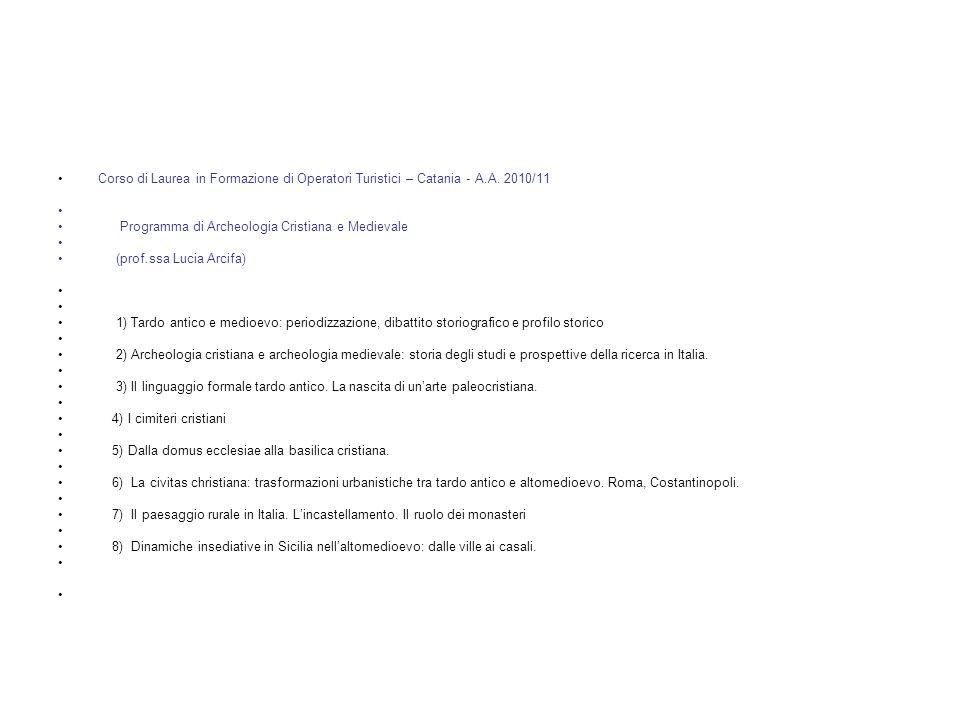 Corso di Laurea in Formazione di Operatori Turistici – Catania - A.A. 2010/11 Programma di Archeologia Cristiana e Medievale (prof.ssa Lucia Arcifa) 1