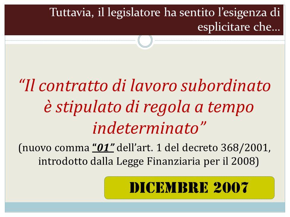 Tuttavia, il legislatore ha sentito lesigenza di esplicitare che… Il contratto di lavoro subordinato è stipulato di regola a tempo indeterminato (nuovo comma 01 dellart.