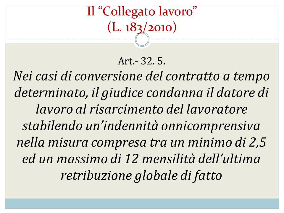 Il Collegato lavoro (L. 183/2010) Art.- 32. 5. Nei casi di conversione del contratto a tempo determinato, il giudice condanna il datore di lavoro al r