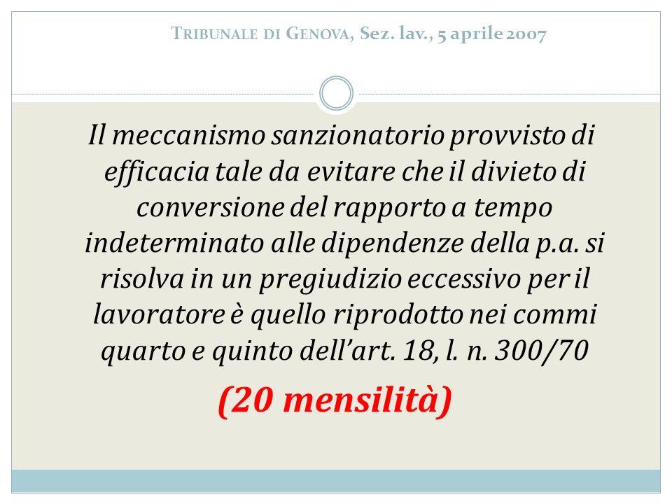 T RIBUNALE DI G ENOVA, Sez. lav., 5 aprile 2007 Il meccanismo sanzionatorio provvisto di efficacia tale da evitare che il divieto di conversione del r