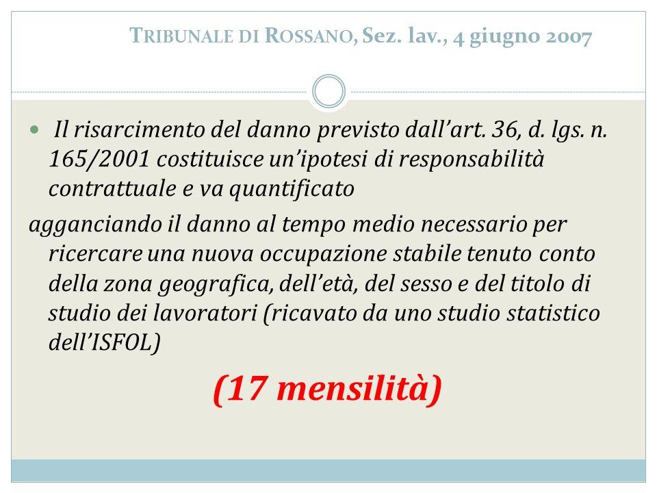T RIBUNALE DI R OSSANO, Sez. lav., 4 giugno 2007 Il risarcimento del danno previsto dallart. 36, d. lgs. n. 165/2001 costituisce unipotesi di responsa