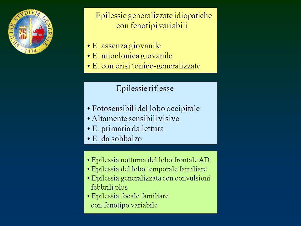 Epilessie generalizzate idiopatiche con fenotipi variabili E. assenza giovanile E. mioclonica giovanile E. con crisi tonico-generalizzate Epilessie ri