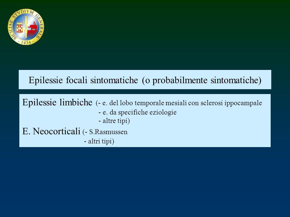 Epilessie focali sintomatiche (o probabilmente sintomatiche) Epilessie limbiche (- e. del lobo temporale mesiali con sclerosi ippocampale - e. da spec