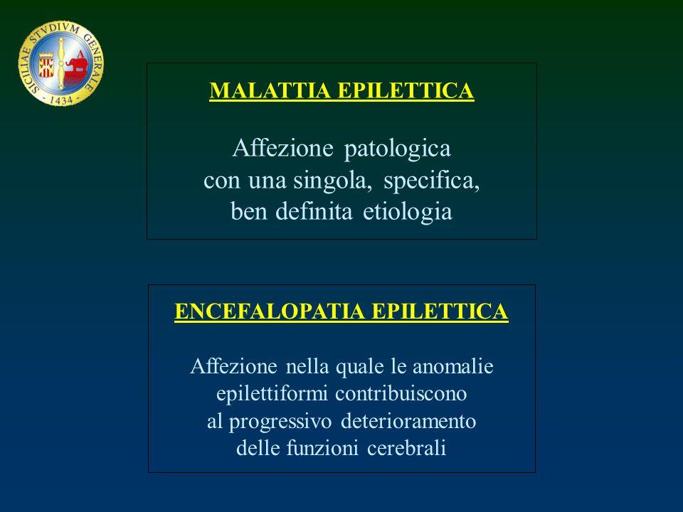 MALATTIA EPILETTICA Affezione patologica con una singola, specifica, ben definita etiologia ENCEFALOPATIA EPILETTICA Affezione nella quale le anomalie