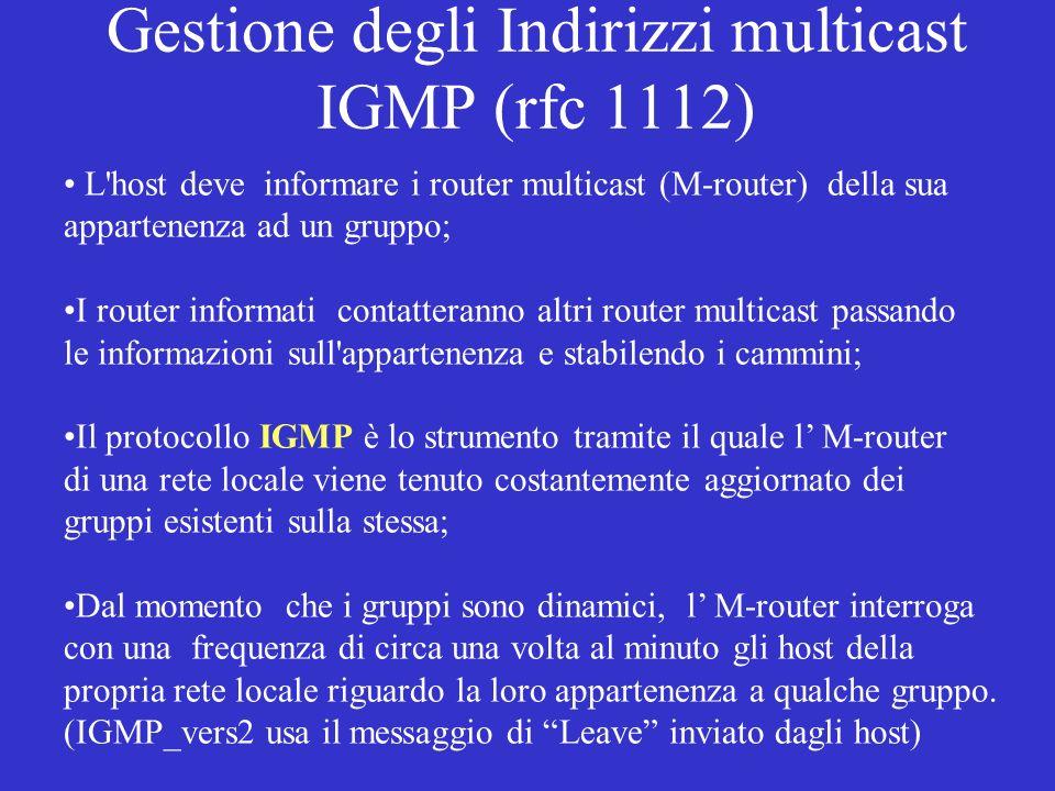 Gestione degli Indirizzi multicast IGMP (rfc 1112) L'host deve informare i router multicast (M-router) della sua appartenenza ad un gruppo; I router i