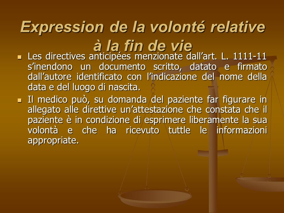 Expression de la volonté relative à la fin de vie Les directives anticipées menzionate dallart. L. 1111-11 sinendono un documento scritto, datato e fi