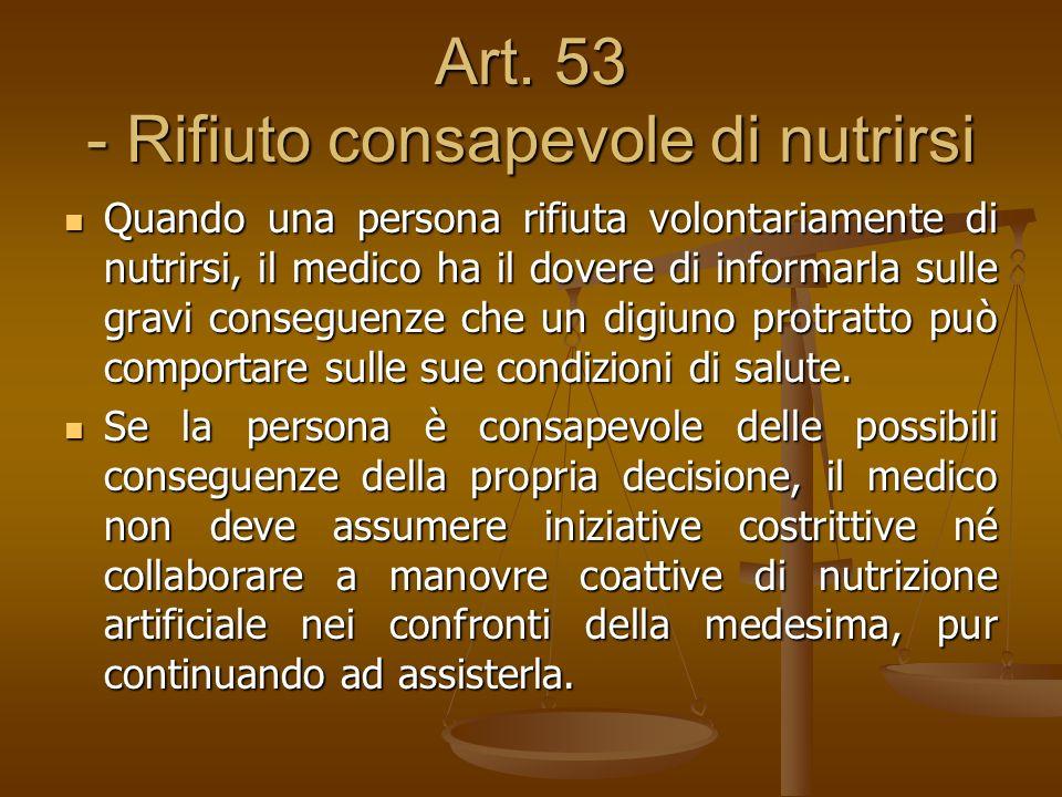 Art. 53 - Rifiuto consapevole di nutrirsi Quando una persona rifiuta volontariamente di nutrirsi, il medico ha il dovere di informarla sulle gravi con