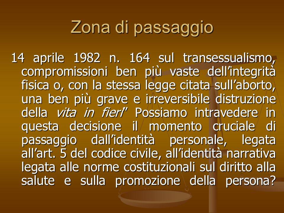 Zona di passaggio 14 aprile 1982 n. 164 sul transessualismo, compromissioni ben più vaste dellintegrità fisica o, con la stessa legge citata sullabort