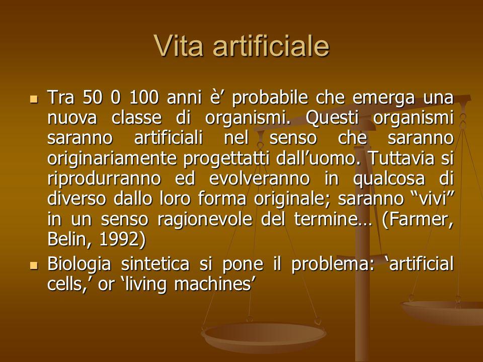 Vita artificiale Tra 50 0 100 anni è probabile che emerga una nuova classe di organismi. Questi organismi saranno artificiali nel senso che saranno or