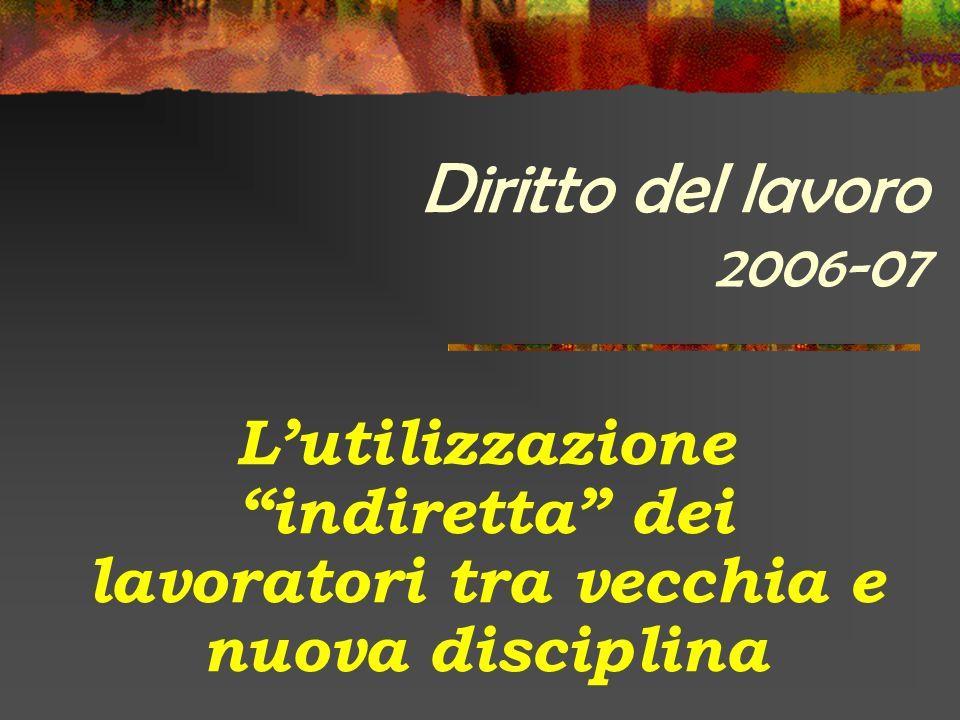 Diritto del lavoro 2006-07 Lutilizzazione indiretta dei lavoratori tra vecchia e nuova disciplina