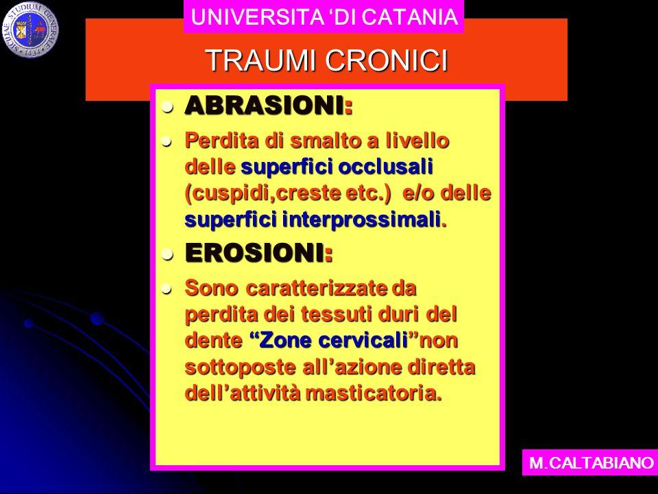 TRAUMI CRONICI ABRASIONI: ABRASIONI: Perdita di smalto a livello delle superfici occlusali (cuspidi,creste etc.) e/o delle superfici interprossimali.