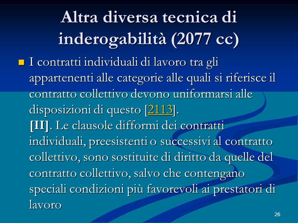 Altra diversa tecnica di inderogabilità (2077 cc) I contratti individuali di lavoro tra gli appartenenti alle categorie alle quali si riferisce il con