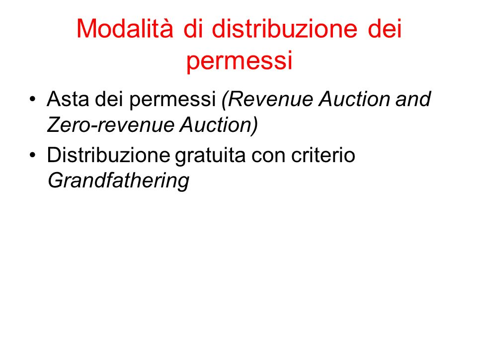 Asta dei permessi (Revenue Auction and Zero-revenue Auction) Distribuzione gratuita con criterio Grandfathering Modalità di distribuzione dei permessi