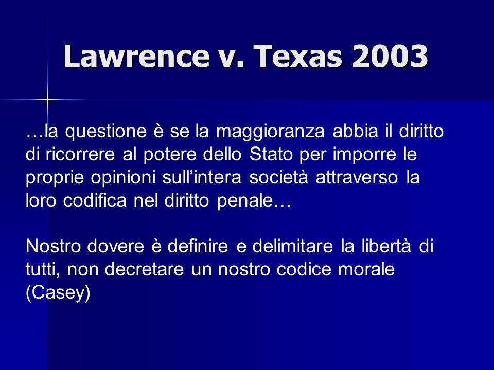 Bowers v. Harwick 1986 …avrebbero interpretato la Costituzione nel senso che essa conferisca un diritto alla privacy che si estende alla sodomia omose