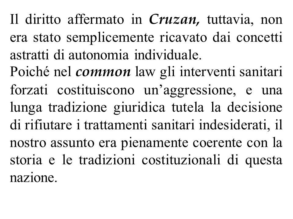 Il diritto affermato in Cruzan, tuttavia, non era stato semplicemente ricavato dai concetti astratti di autonomia individuale. Poiché nel common law g