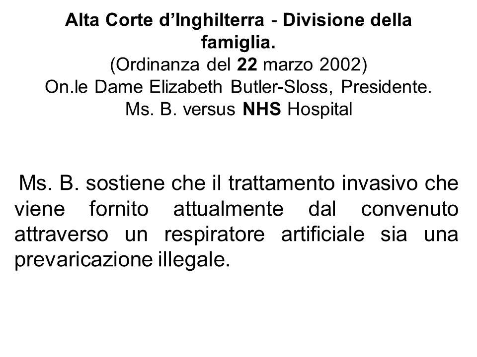 Alta Corte dInghilterra - Divisione della famiglia. (Ordinanza del 22 marzo 2002) On.le Dame Elizabeth Butler-Sloss, Presidente. Ms. B. versus NHS Hos