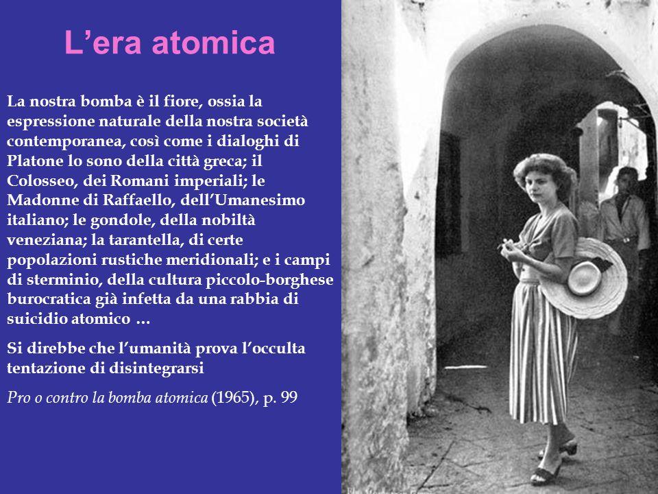 Lera atomica La nostra bomba è il fiore, ossia la espressione naturale della nostra società contemporanea, così come i dialoghi di Platone lo sono del
