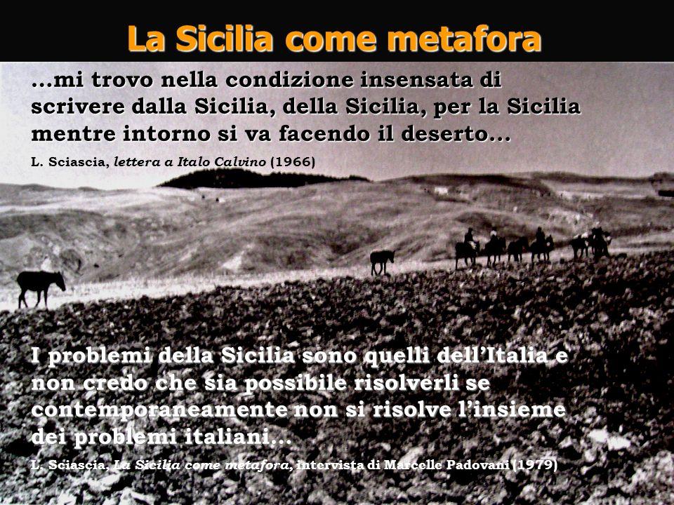 La Sicilia come metafora …mi trovo nella condizione insensata di scrivere dalla Sicilia, della Sicilia, per la Sicilia mentre intorno si va facendo il