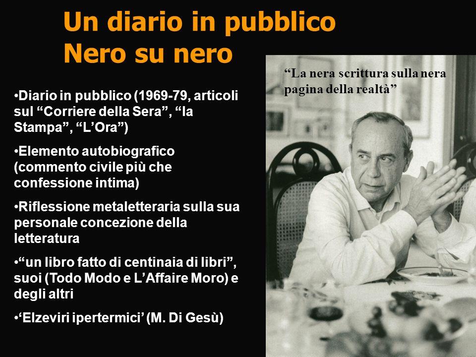 Un diario in pubblico Nero su nero Diario in pubblico (1969-79, articoli sul Corriere della Sera, la Stampa, LOra) Elemento autobiografico (commento c